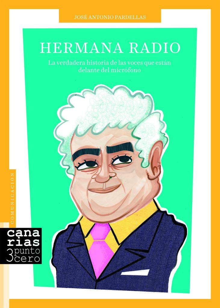 Portada del libro Hermana Radio, escrito por el periodista José Antonio Pardellas, con ilustraciones del artista Víctor Jaubert y editado por Canarias3puntocero
